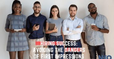 Hiring Success: Avoiding the Dangers of First Impressions